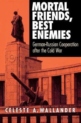Mortal Friends, Best Enemies: German-Russian Cooperation after the Cold War