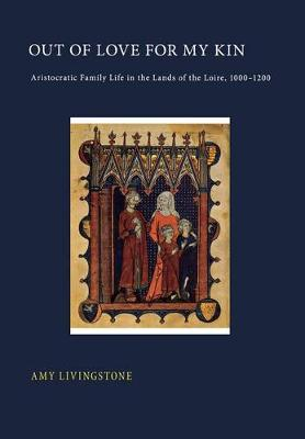 Out of Love for My Kin: Aristocratic Family Life in the Lands of the Loire, 1000-1200