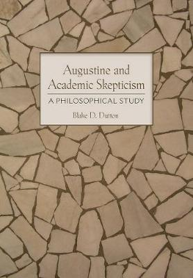 Augustine and Academic Skepticism: A Philosophical Study