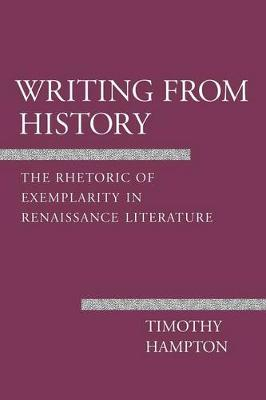 Writing from History: The Rhetoric of Exemplarity in Renaissance Literature
