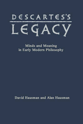 Descartes's Legacy: Mind and Meaning in Early Modern Philosophy