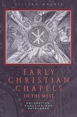 Early Christian Chapels in the West: Decoration, Function, and Patronage