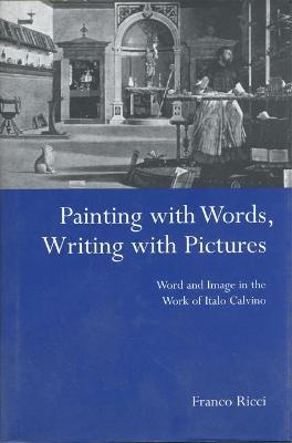 Painting with Words, Writing with Pictures: Word and Image Relations in the Work of Italo Calvino