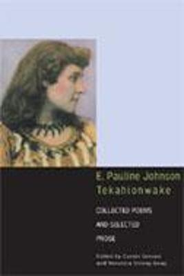 E. Pauline Johnson, Tekahionwake: Collected Poems and Selected Prose