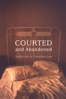Courted and Abandoned: Seduction in Canadian Law