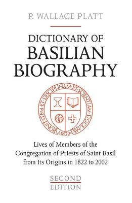 Dictionary of Basilian Biography: Lives of Members of the Congregation of Priests of Saint Basil from Its Origins in 1822 to 2002