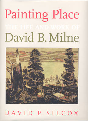 Painting Place: The Life and Work of David B. Milne