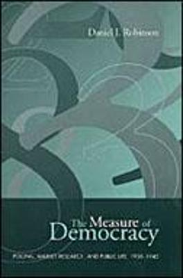 The Measure of Democracy: Polling, Market Research, and Public Life, 1930-1945