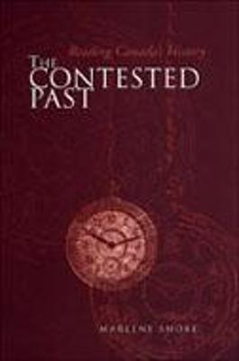 The Contested Past: Reading Canada's History - Selections from the Canadian Historical Review