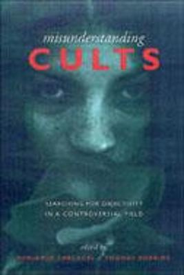 Misunderstanding Cults: Searching for Objectivity in a Controversial Field