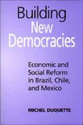 Building New Democracies: Economic and Social Reform in Brazil, Chile, and Mexico