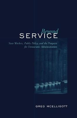 Beyond Service: State Workers, Public Policy, and the Prospects for Democratic Administration