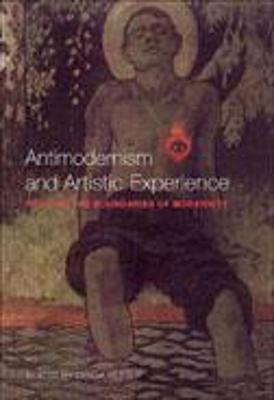Antimodernism and Artistic Experience: Policing the Boundaries of Modernity