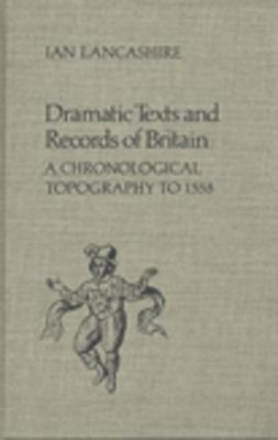 Dramatic Texts and Records of Britain: A Chronological Topography