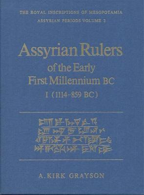 Assyrian Rulers of the Early First Millennium BC II (1114-859 BC)