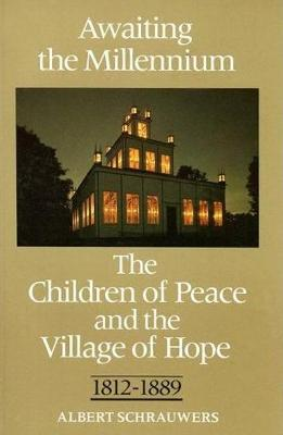 Awaiting the Millennium: The Children of Peace and the Village of Hope, 1812-1889