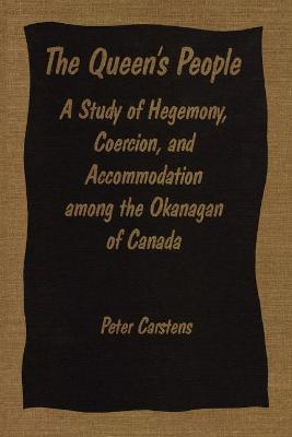 The Queen's People: A Study of Hegemony, Coercion and Accommodation Among the Okanogan of Canada