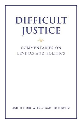 Difficult Justice: Commentaries on Levinas and Politics