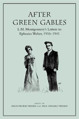 After Green Gables: L.M. Montgomery's Letters to Ephraim Weber, 1916-1941