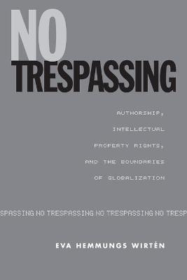 No Trespassing: Authorship, Intellectual Property Rights, and the Boundaries of Globalization