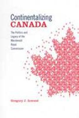 Continentalizing Canada: The Politics and Legacy of the Macdonald Royal Commission