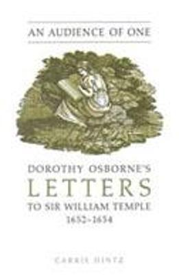 An Audience of One: Dorothy Osborne's Letters to Sir William Temple, 1652-1654