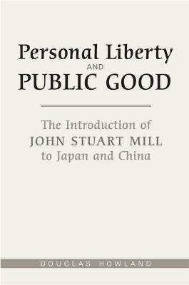 Personal Liberty and Public Good: The Introduction of John Stuart Mill to Japan and China