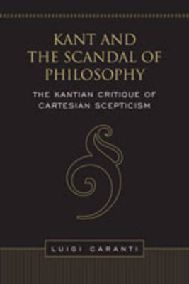 Kant and the Scandal of Philosophy: The Kantian Critique of Cartesian Scepticism