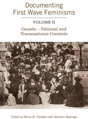 Documenting First Wave Feminisms: Volume II Canada - National and Transnational Contexts