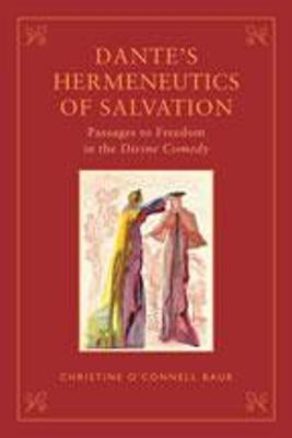 Dante's Hermeneutics of  Salvation: Passages to Freedom in The Divine Comedy