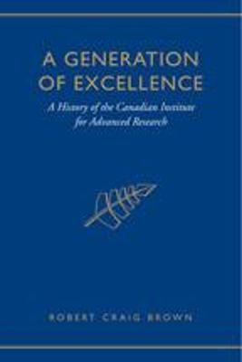 A Generation of Excellence: A History of the Canadian Institute for Advanced Research