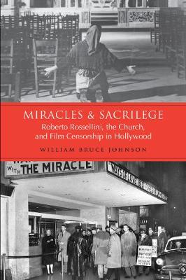 Miracles and Sacrilege: Robert Rossellini, the Church, and Film Censorship in Hollywood