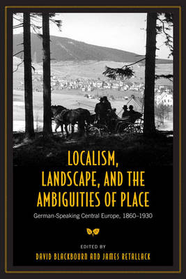 Localism, Landscape, and the Ambiguities of Place: German-Speaking Central Europe, 1860-1930