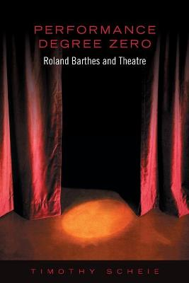 Performance Degree Zero: Roland Barthes and Theatre
