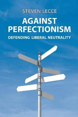 Against Perfectionism: Defending Liberal Neutrality