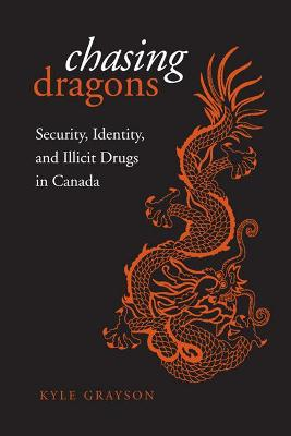 Chasing Dragons: Security, Identity, and Illicit Drugs in Canada