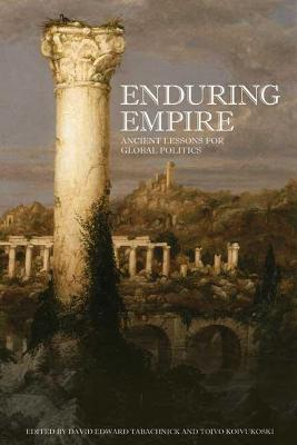 Enduring Empire: Ancient Lessons for Global Politics