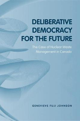 Deliberative Democracy for the Future: The Case of Nuclear Waste Management in Canada