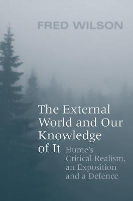 The External World and Our Knowledge of  It: Hume's Critical Realism, an Exposition and a Defence