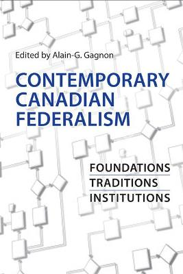 Contemporary Canadian Federalism: Foundations, Traditions, Institutions