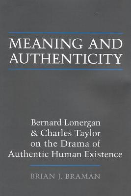 Meaning and Authenticity: Bernard Lonergan and Charles Taylor on the Drama of Authentic Human Existence
