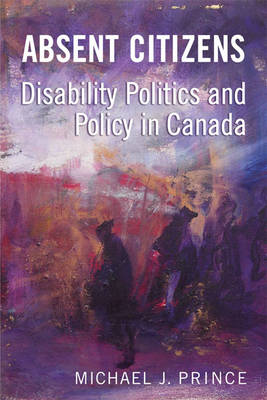 Absent Citizens: Disability Politics and Policy in Canada