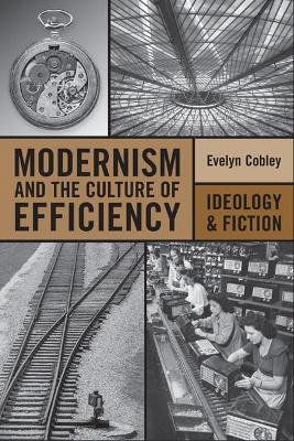 Modernism and the Culture of Efficiency: Ideology and Fiction