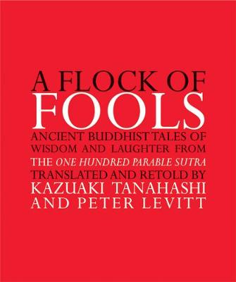 A Flock of Fools: Ancient Buddhist Tales of Wisdom and Laughter from the One Hundred Parable Sutra
