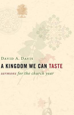 A Kingdom We Can Taste: Sermons for the Church Year