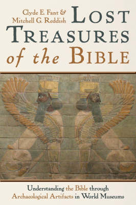 Lost Treasures of the Bible: Understanding the Bible Through Archaeological Artifacts in World Museums