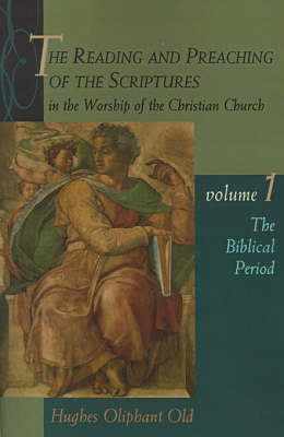 The Reading and Preaching of the Scriptures in the Worship of the Christian Church: v. 1: Biblical Period