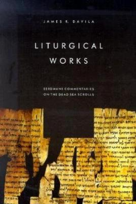 Liturgical Works: Eerdmans Commentaries on the Dead Sea Scrolls