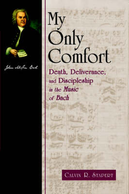 My Only Comfort: Death, Deliverance and Discipleship in the Music of Bach