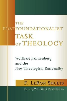 The Postfoundationalist Task of Theology: Wolfhart Pannenberg and the New Theological Rationality